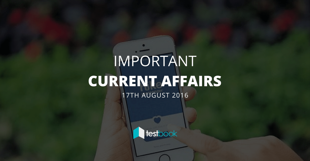 Important Current Affairs 17th August 2016 with PDF