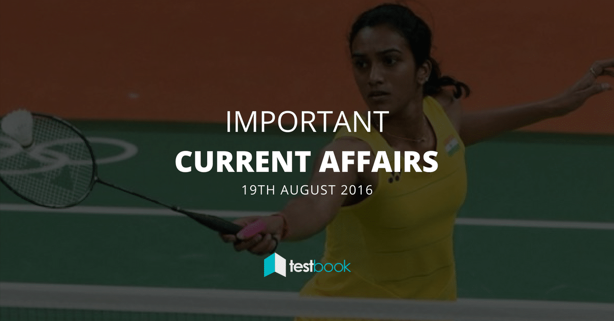 Important Current Affairs 19th August 2016 with PDF