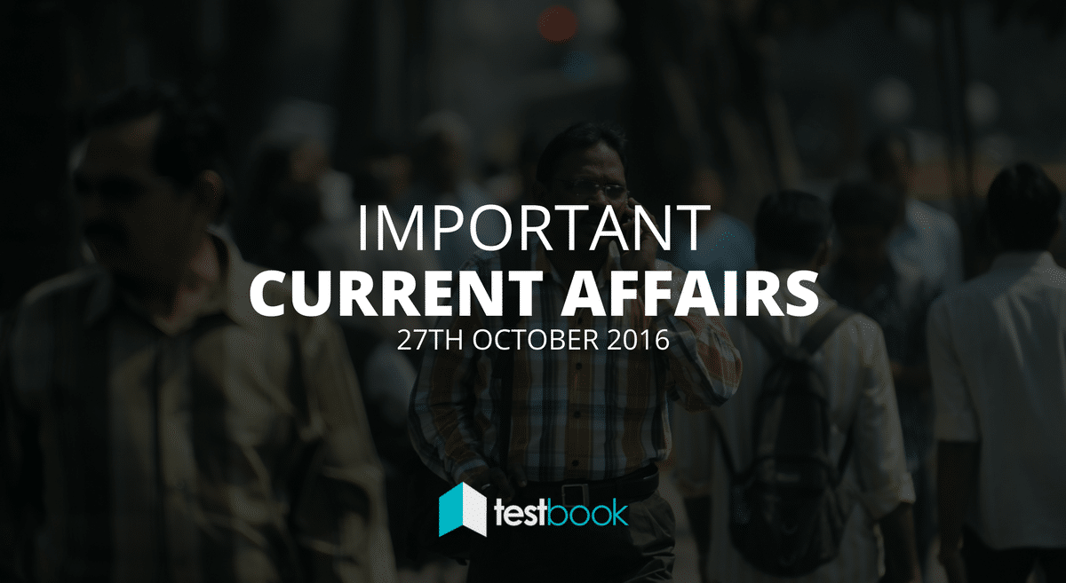 Important Current Affairs 27th October 2016 with PDF