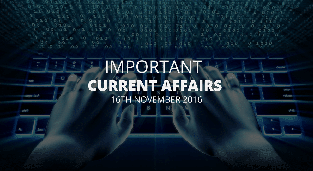 Important Current Affairs 16th November 2016 with PDF
