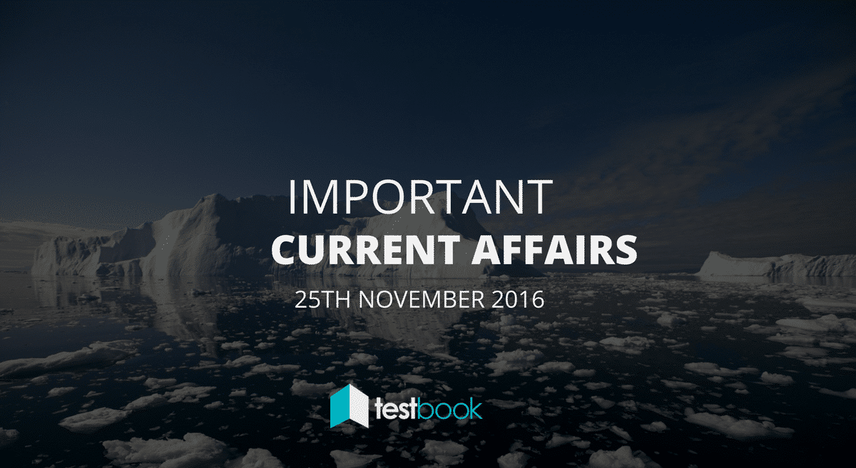 Important Current Affairs 25th November 2016 with PDF