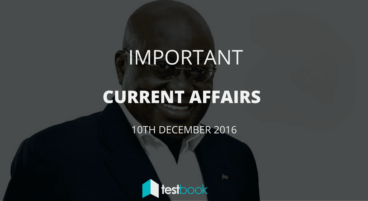 Important Current Affairs 10th December 2016 with PDF