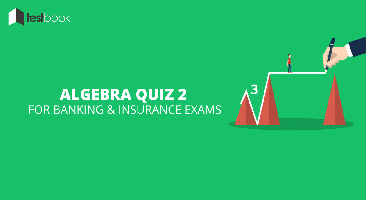 Algebra Quiz 2 for Banking & Insurance Exams