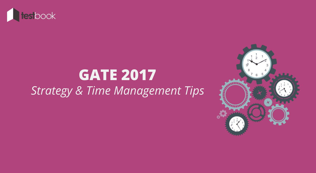 Expert Strategy and Time Management Tips for GATE 2017 Exam
