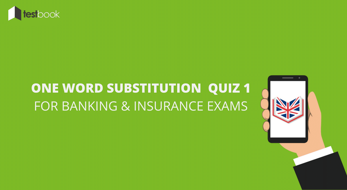 One Word Substitution Quiz 1 for Banking & Insurance Exams