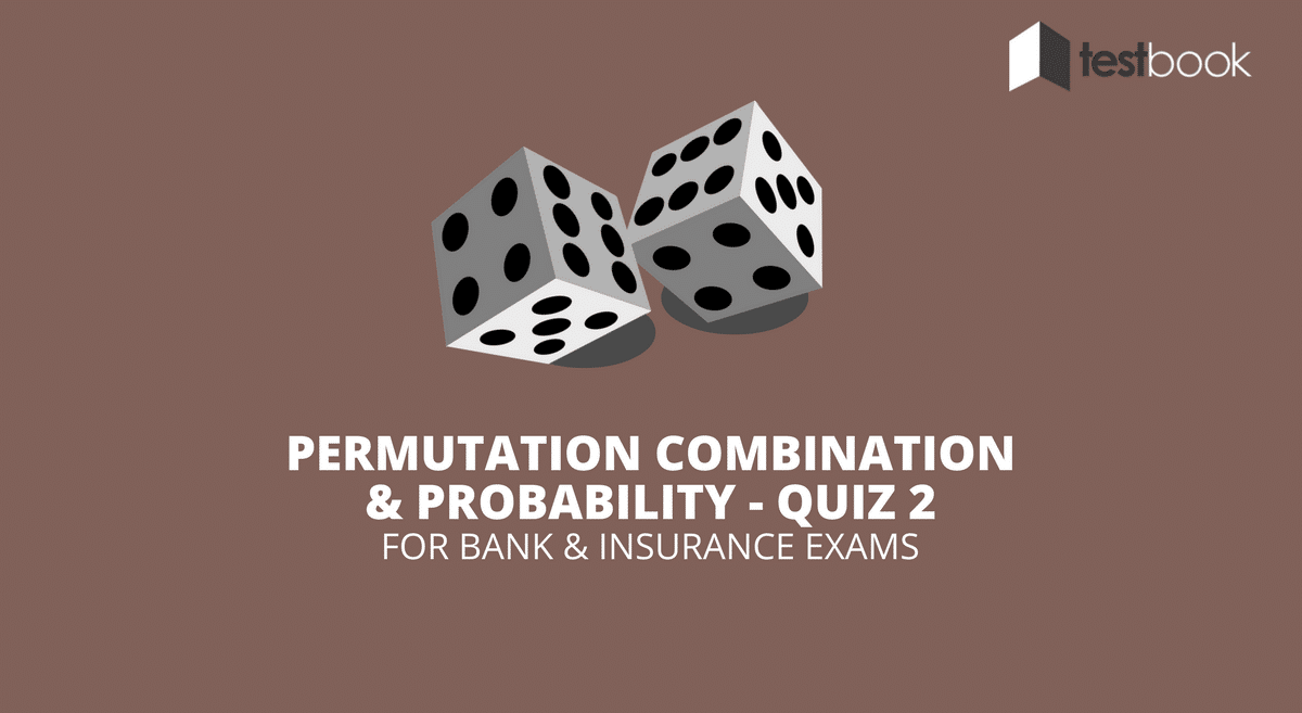Permutation Combination and Probability Quiz 2 for Banking & Insurance Exams