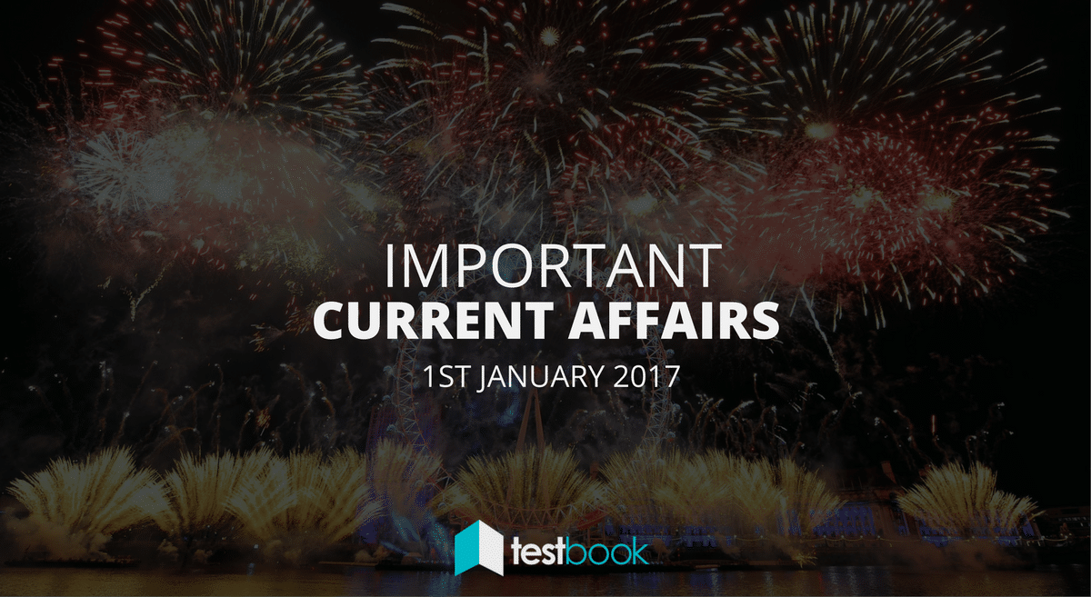 Important Current Affairs 1st January 2017 with PDF