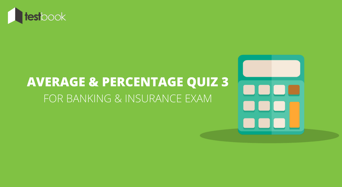 Average and Percentage Quiz 3 for Banking & Insurance Exams