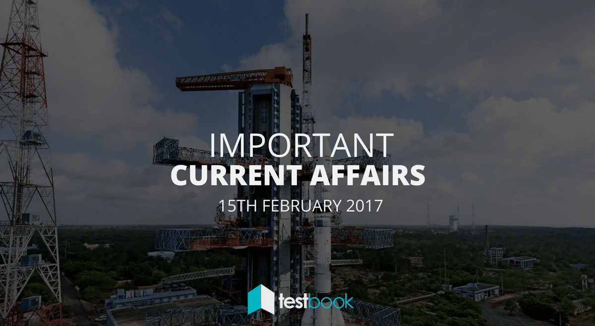Important Current Affairs 15th February 2017 with PDF