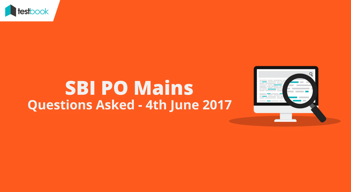 SBI PO Mains Questions Asked (All Shifts) - 4th June 2017