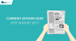 Important Current Affairs Quiz 21st August 2017