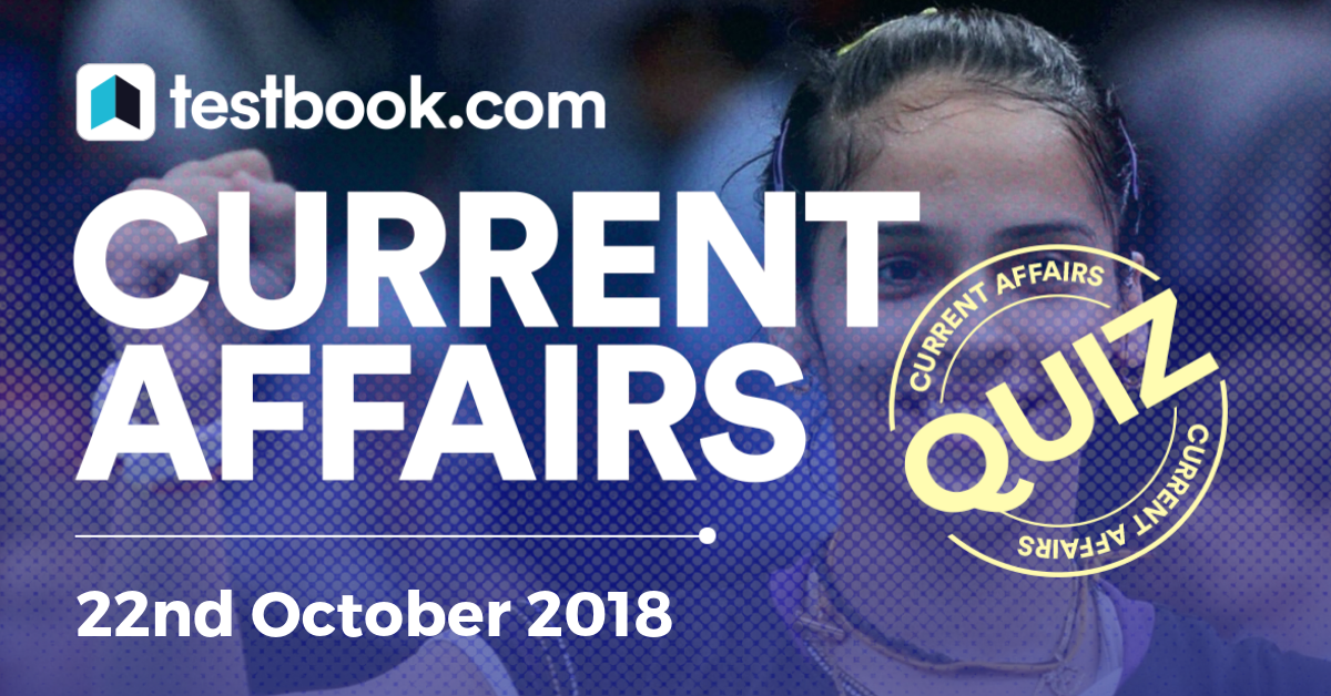 Current Affairs Quiz 22nd October 2018 - Testbook