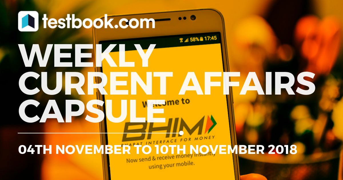 Weekly Current Affairs 04 to 10 November 2018 - Testbook