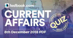 Current Affairs Quiz 8th December 2018