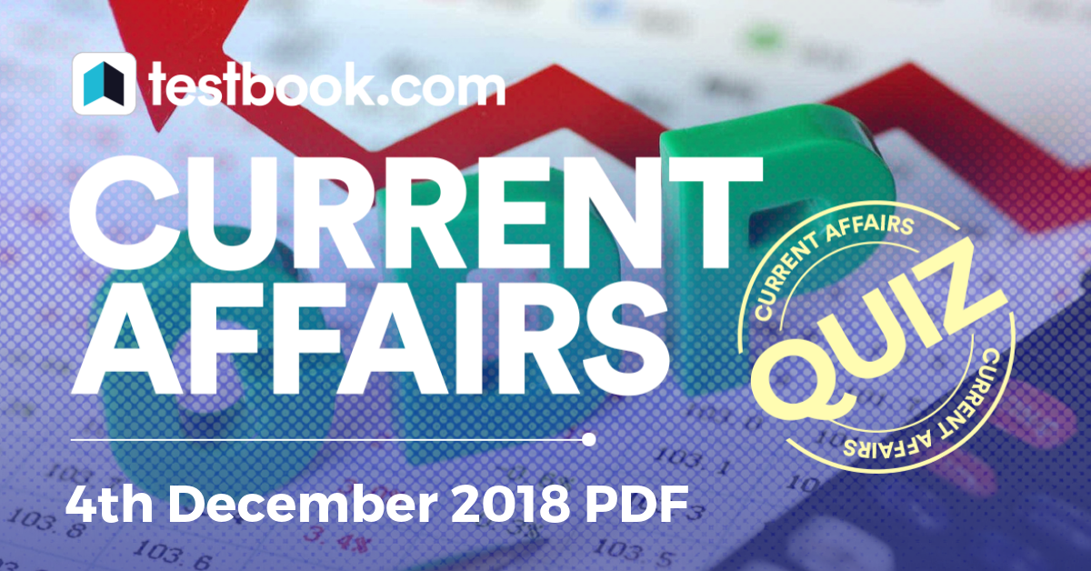 Today's Important Current Affairs Quiz 4th December 2018 - Testbook