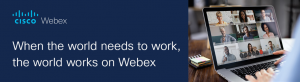 When the world needs to work, the world works on Webex