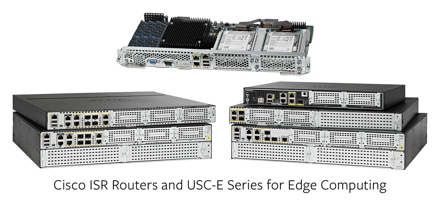 Cisco ISR Routers and USC-E Series for Edge Computing