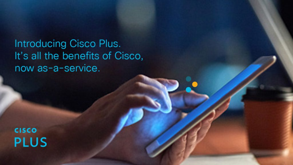 Introducing Cisco Plus - all the benefits of Cisco, now as-a-service