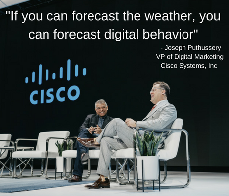 """""""If you can forecast the weather, you can forecast digital behavior."""" JP Puthussery, VP of Digital Marketing for Cisco Systems Inc."""