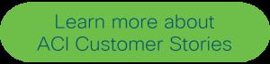 ACI Customer Stories button