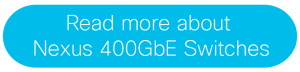 Read more about Nexus 400GbE Switches