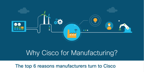 Why Cisco for Manufacturing? Top 6 reasons manufacturers turn to Cisco