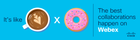 It's like coffee x donuts -- The best collaborations happen on Webex
