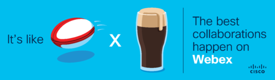 Rugby and Guinness -- the best collaborations happen on Webex