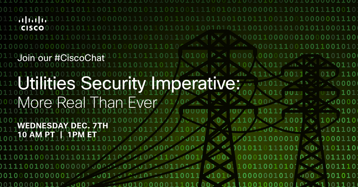 #CiscoChat Recap — Utilities Security Imperative: More Real Than Ever