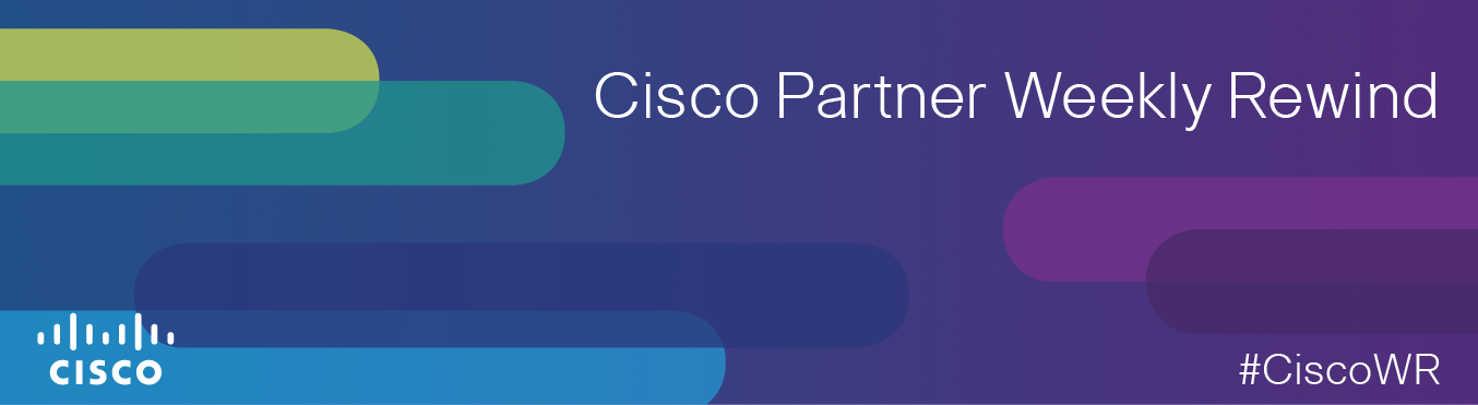 Cisco Partners Weekly Rewind Banner-650