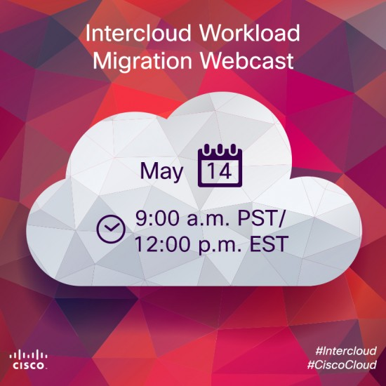 Cisco Solutions for Open and Secure Intercloud Workload Migration.  Join our webcast to learn how the Cisco InterCloud solution helps ensure the same network security, quality of service (QoS), and access control policies previously enforced in the data center are implemented in the public cloud.  Wednesday, May 14, 9:00 a.m. Pacific Time / 12:00 pm Eastern Time
