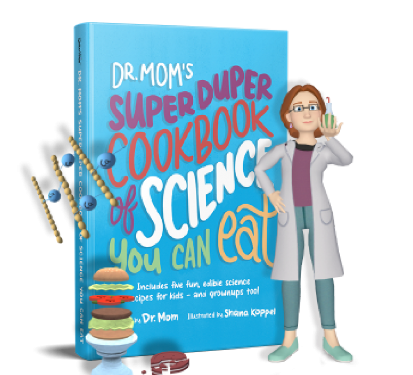 Dr. Mom's Super-Duper Cookbook of Science You Can Eat