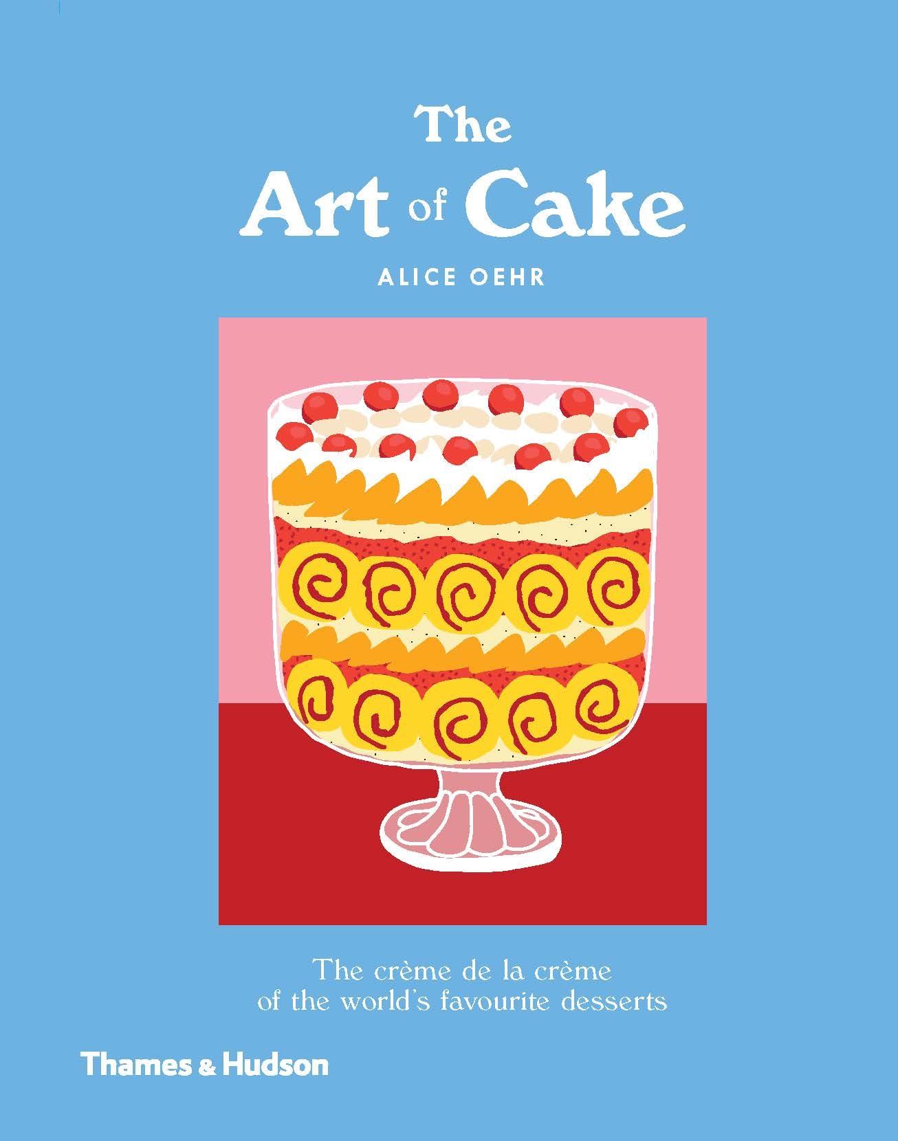 The Art of Cake: The Creme de la Creme of the World's Favourite Desserts