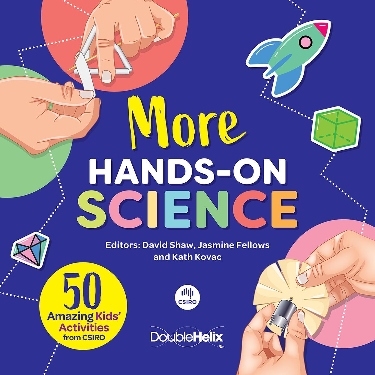 More Hands-On Science: 50 Amazing Kids' Activities from CSIRO