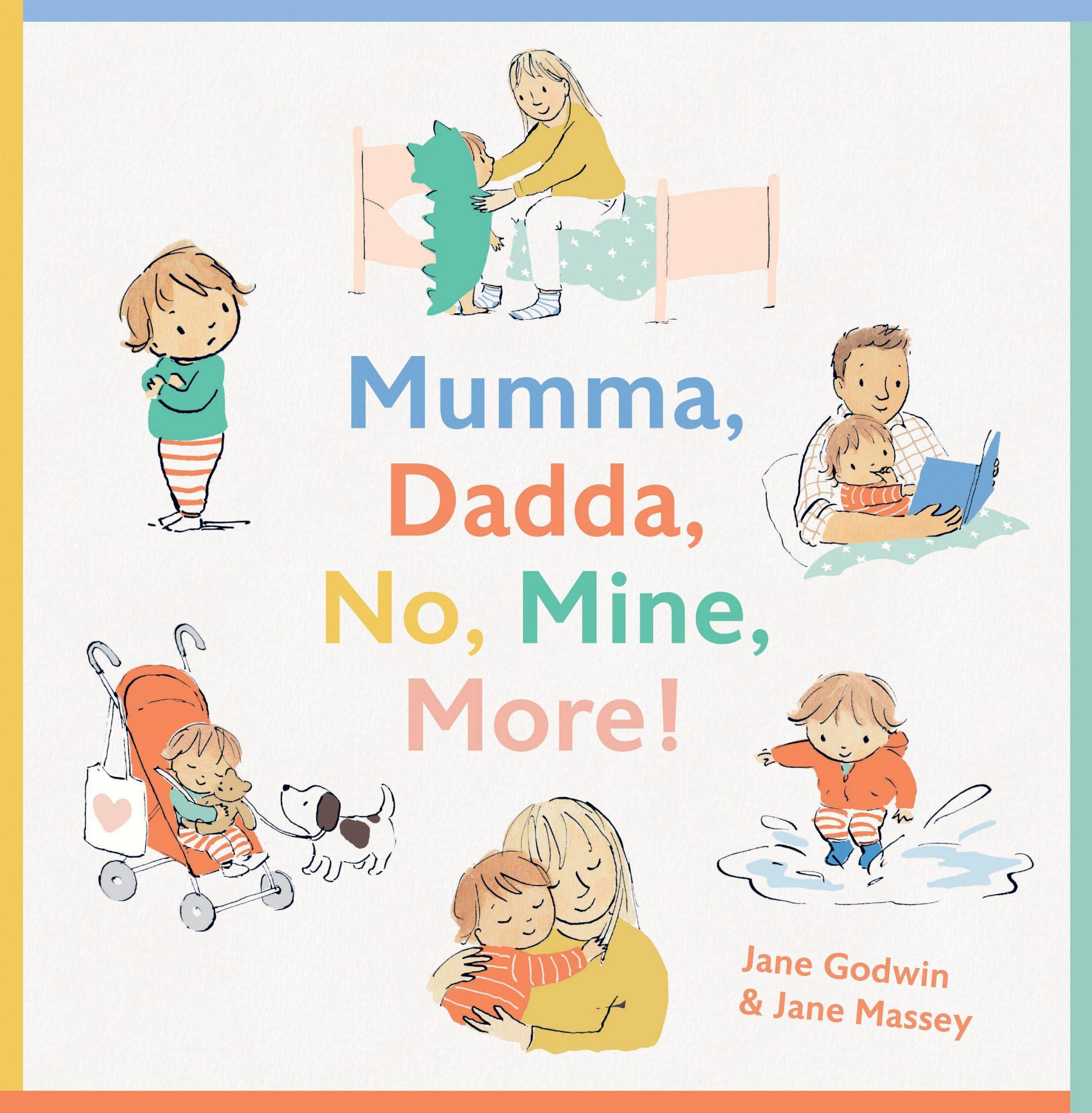 Mumma, Dadda, No, Mine, More