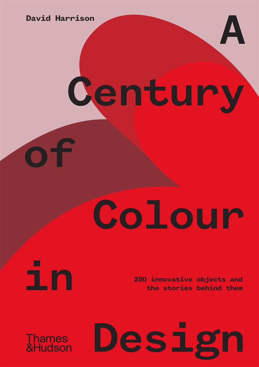A Century of Colour in Design: 250 Innovative Objects & the Stories Behind Them