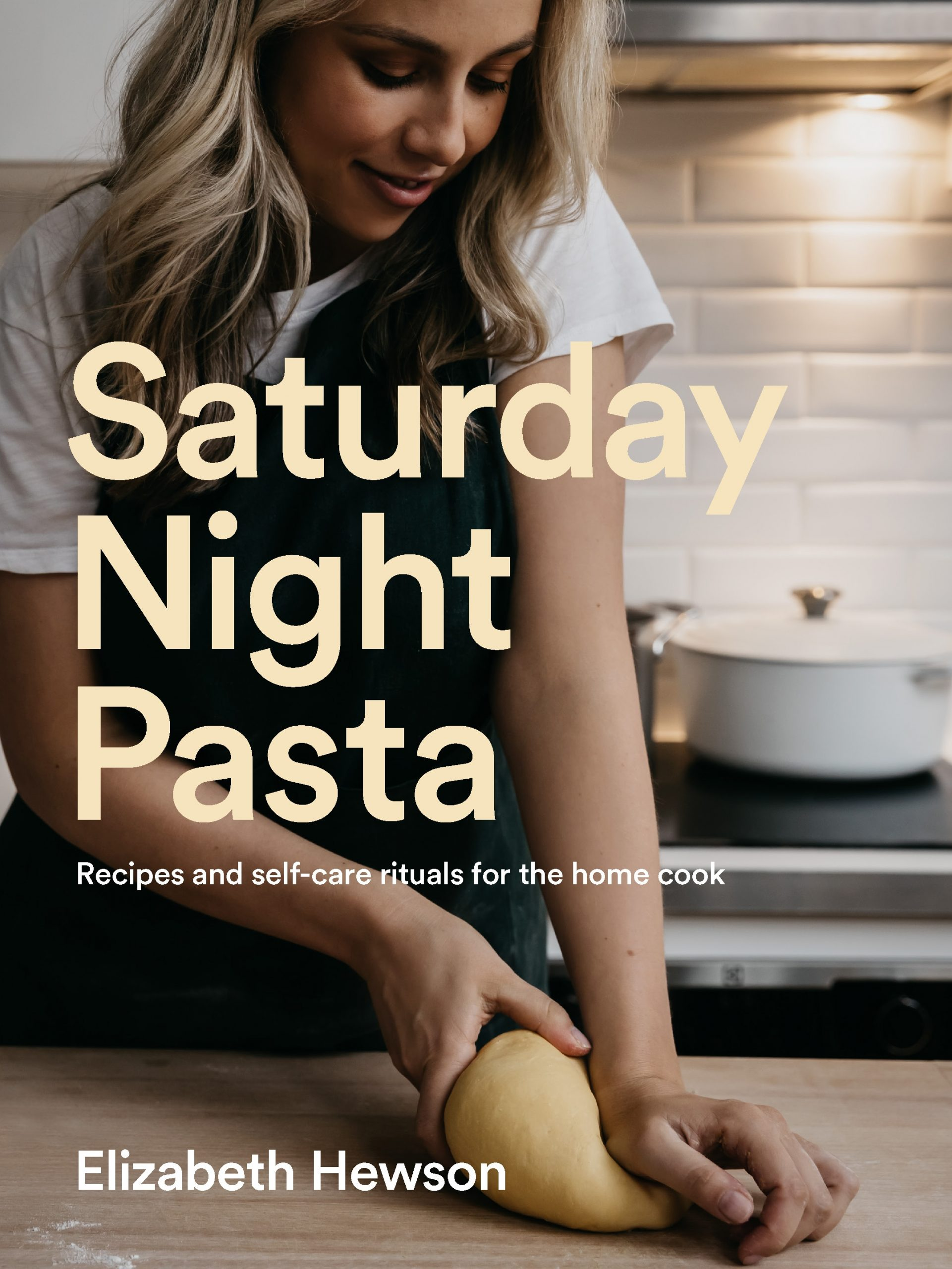 Saturday Night Pasta: Recipes and self-care rituals for the home cook
