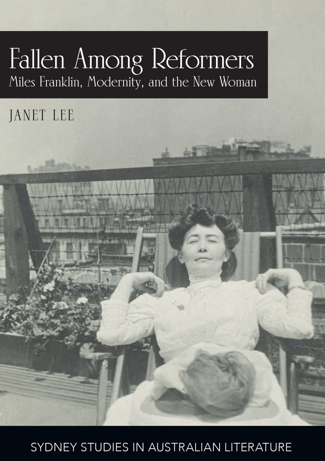 Fallen Among Reformers: Miles Franklin, Modernity and the New Woman
