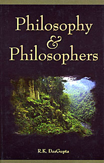Philosophy and Philosophers: Papers and Speeches of R. K. Dasgupta
