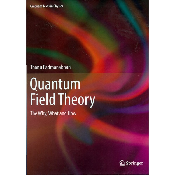 Quantum Field Theory The Why What and How