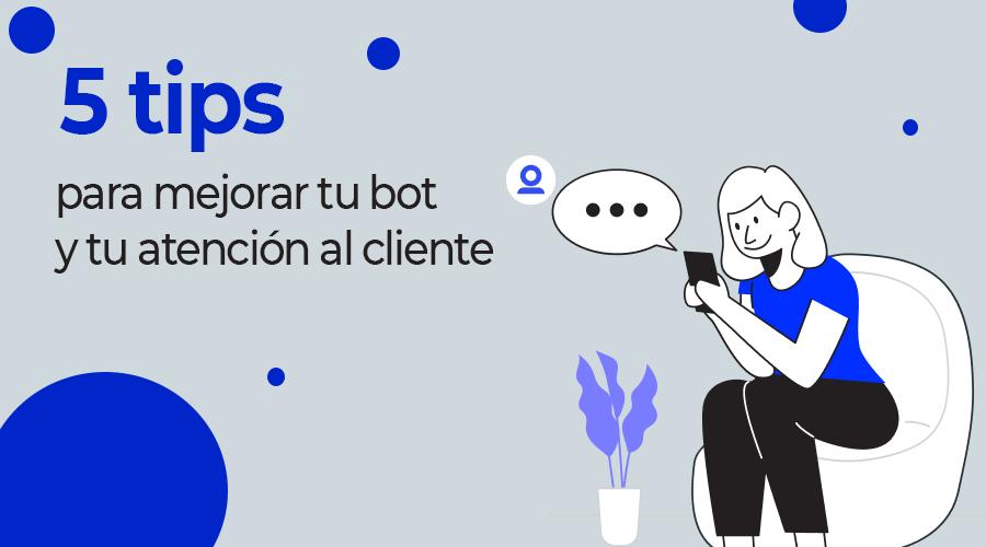 5 claves para mejorar tu atención al cliente con un bot