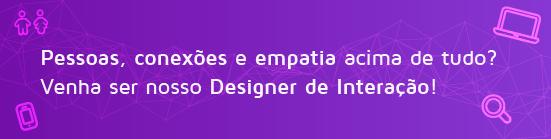 Pessoas, conexões e empatia acima de tudo? Venha ser nosso Designer de Interação!