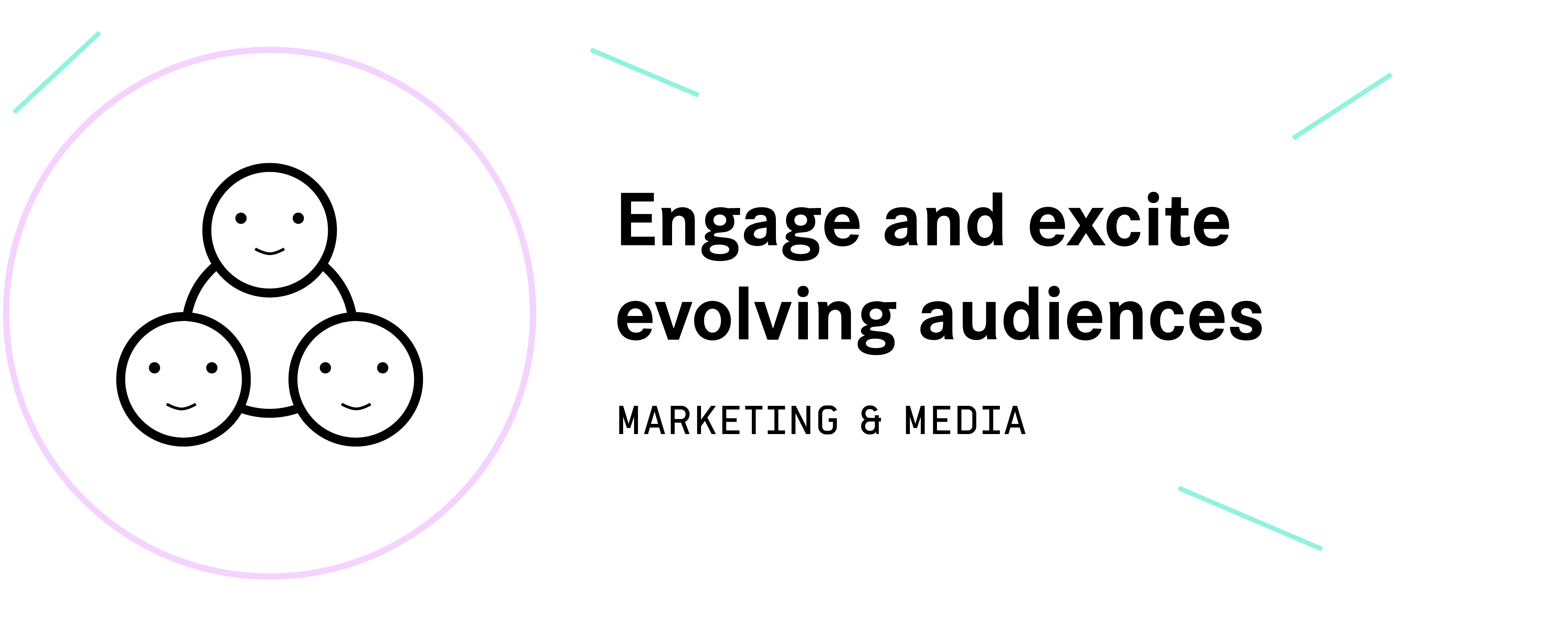 Engage and excite evolving audiences