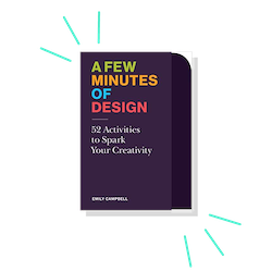 19. A Few Minutes of Design: 52 Activities to Spark Your Creativity, by Emily Campbell