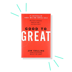 Good to Great: Why Some Companies Make the Leap... and Others Don't, by Jim Collins