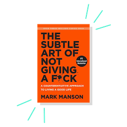 The Subtle Art of Not Giving a F*ck, by Mark Manson