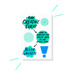 The Creative Curve: How to Develop the Right Idea, at the Right Time, by Allen Gannett