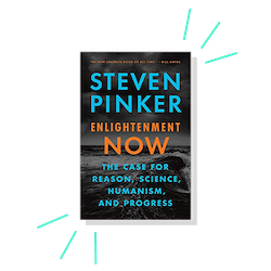 Enlightenment Now: The Case for Reason, Science, Humanism and Progress, by Steven Pinker