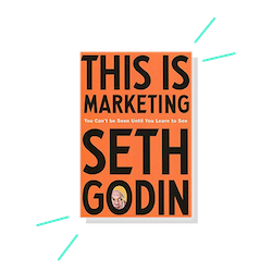 This Is Marketing: You Can't Be Seen Until You Learn to See, by Seth Godin