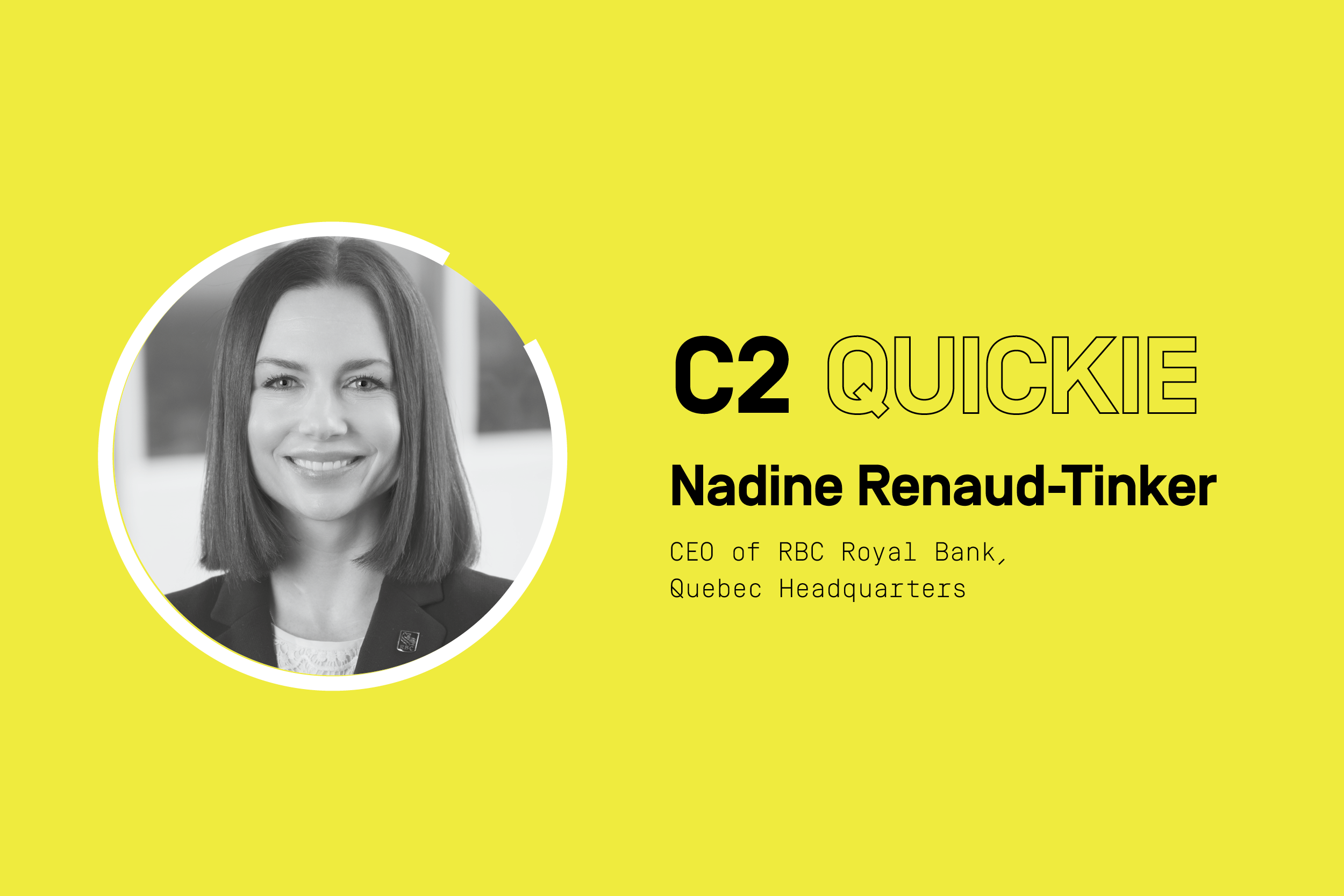 C2 Quickie: Nadine Renaud-Tinker of RBC is excited about what the future holds